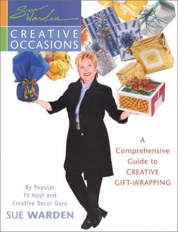 Creative Occasions: A Comprehensive Guide to Creative Gift-Wrapping: Warden, Sue