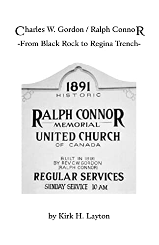 Charles W. Gordon / Ralph Connor: From Black Rock to Regina Trench: Kirk H. Layton