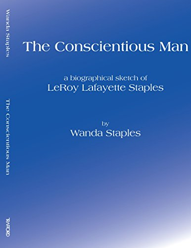 9781553691662: The Conscientious Man: A Biographical Sketch of LeRoy Lafayette Staples
