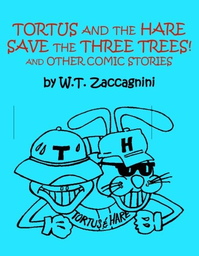 Tortus and the Hare Save the Three Trees! and Other Comic Stories: Zaccagnini, W.T.