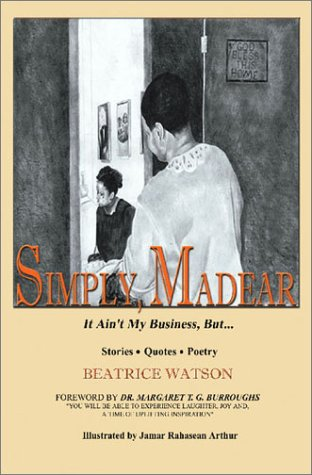 Simply Madear: It Ain't My Business, But.: Watson, Beatrice