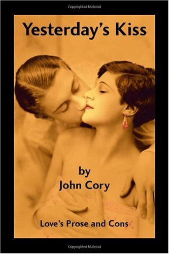 Yesterday's Kiss: Love's Prose and Cons: John Cory