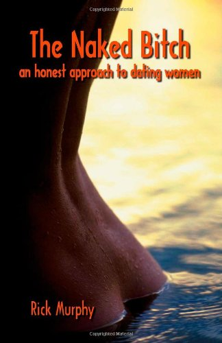 9781553696520: The Naked Bitch - An Honest Approach to Dating Women