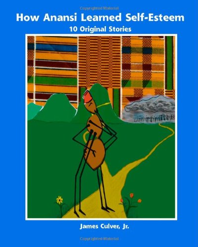 9781553697985: How Anansi Learned Self-Esteem: 10 Original Stories for Building Self-Confidence and Self-Respect
