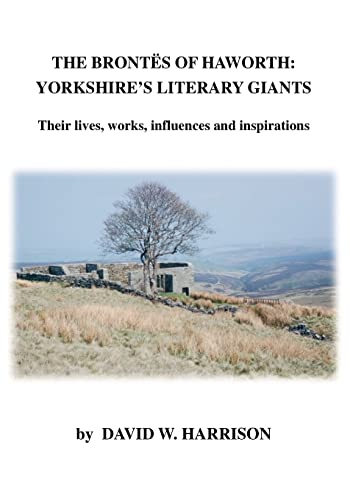 9781553698098: The Brontes of Haworth: Yorkshire's Literary Giants - Their Lives, Works, Influences and Inspirations