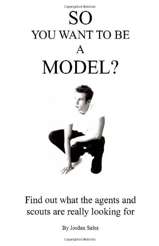So You Want to Be A Model?: Jordan Sales
