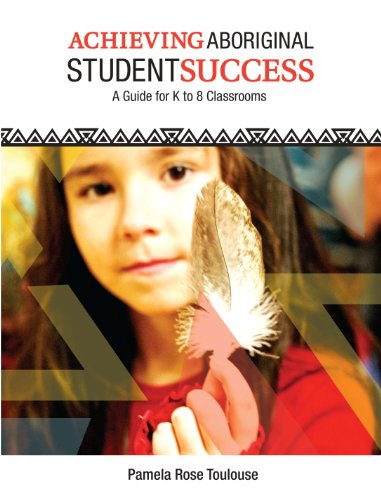 9781553793168: Achieving Aboriginal Student Success: A Guide for K to 8 Classrooms