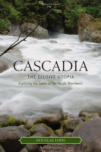 Cascadia: The Elusive Utopia, Exploring the Spirit of the Pacific Northwest
