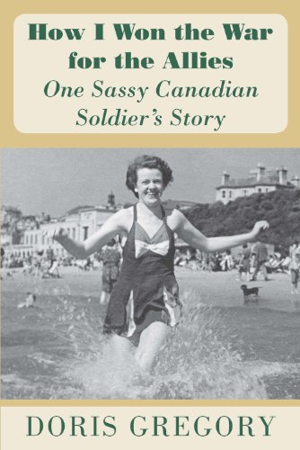 How I Won the War for The Allies - One Sassy Canadian Soldier's Story