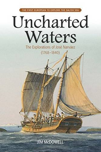 9781553804345: Uncharted Waters: The Explorations of Jose Narvaez (1768-1840)