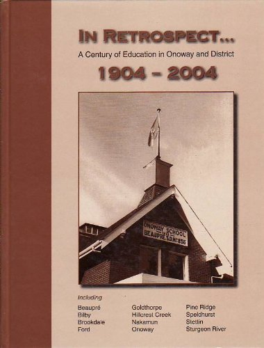 In Retrospect. A Century of Education in Onoway and District 1904-2004 -- Including: Beaupre, Bil...