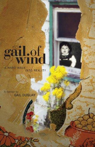 Gail of Wind: A Hard Walk Into Reality - A Memoir: Duguay, Gail