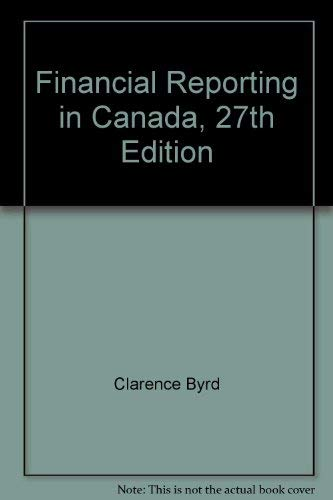 Financial Reporting in Canada, 27th Edition: Clarence Byrd/ Ida Chen/ Heather Chapman