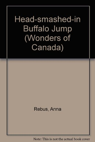 Head-smashed-in Buffalo Jump (Wonders of Canada): Rebus, Anna