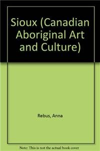 9781553884262: The Sioux (Canadian Aboriginal Art and Culture)