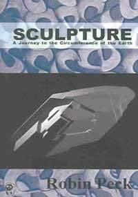 9781553910329: Sculpture: A Journey to the Circumference of the Earth