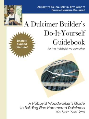 A Dulcimer Builder's Do-It-Yourself Guidebook for the: Randy Davis, Randy