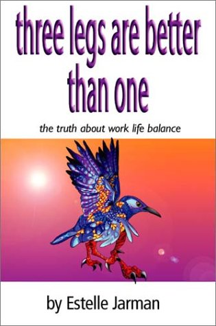 9781553952688: Three Legs are Better Than One: The Truth about Work Life Balance