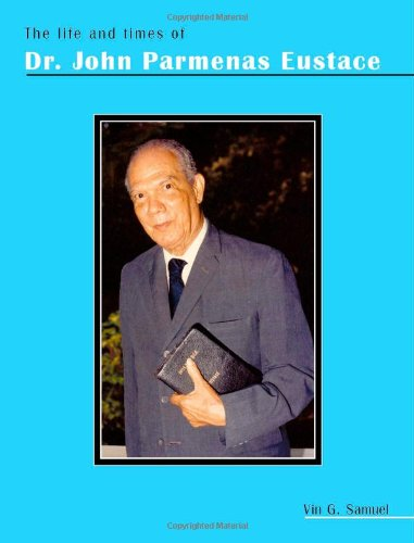The Life and Times of Dr. John Parmenas Eustace: Vin G. Samuel