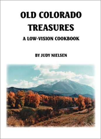 Old Colorado Treasures: A Low-Vision Cookbook: Nielsen, Judy E.