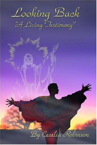 Looking Back: A Living Testimony: Robinson, Cecelia T.