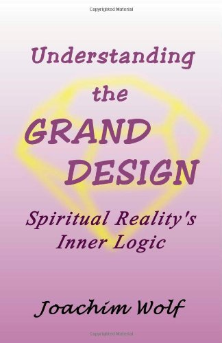 Understanding the Grand Design- Spiritual Reality's Inner: Joachim Wolf