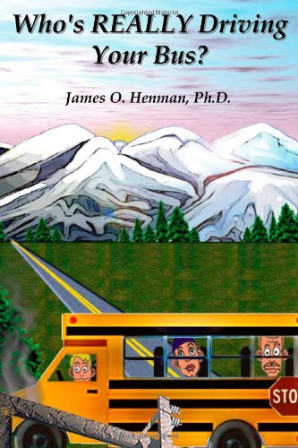 Who's Really Driving Your Bus: James O. Henman Ph.D