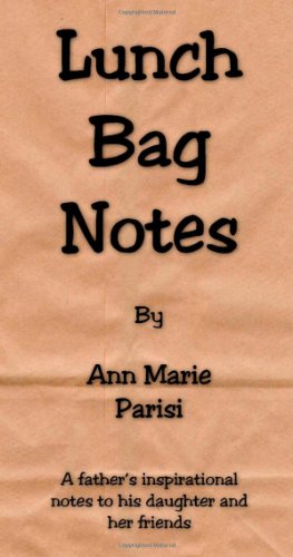 9781553956129: Lunch Bag Notes: A Father's Inspirational Messages to His Daughter and Her Friends