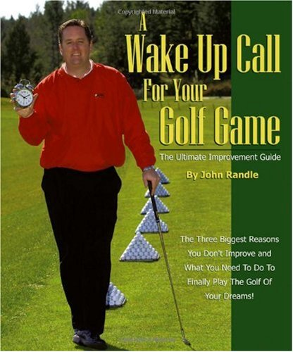 A Wake Up Call for Your Golf Game: The Ultimate Improvement Guide (1553957784) by Randle, John