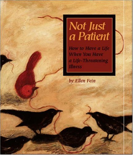 Not Just a Patient: How to Have a Life When You Have a Life-Threatening Disease: Fein, Ellen