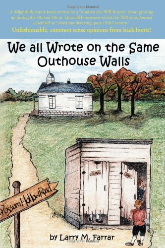We All Wrote on the Same Outhouse Walls: Farrar, Larry M