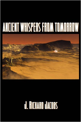 Ancient Whispers from Tomorrow: Jacobs, J. Richard