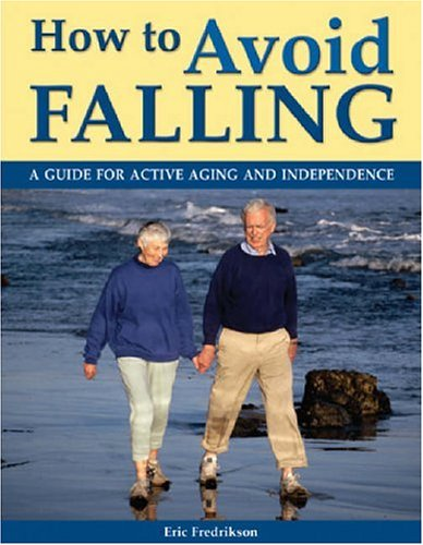 9781554070152: How to Avoid Falling: A Guide for Active Aging and Independence