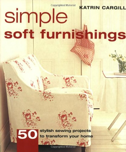 Simple Soft Furnishings: 50 Stylish Sewing Projects to Transform Your Home 9781554070183 An illustrated how-to reference. There are five key areas of the home where soft furnishings can make a big difference: bath, bedroom, k