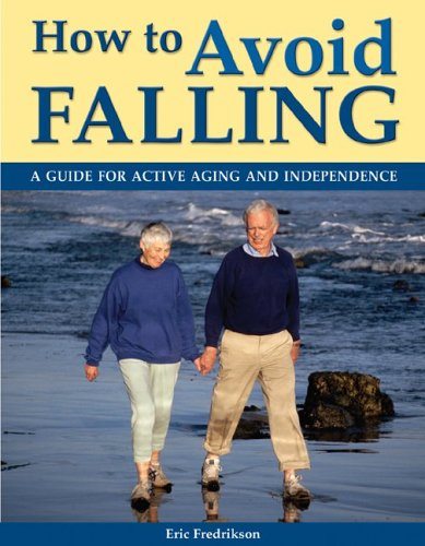 How to Avoid Falling: A Guide for Active Aging and Independence: Fredrikson, Eric