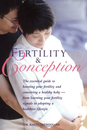 Fertility and Conception : The Essential Guide to Boosting Your Fertility and Conceiving a Healthy ...