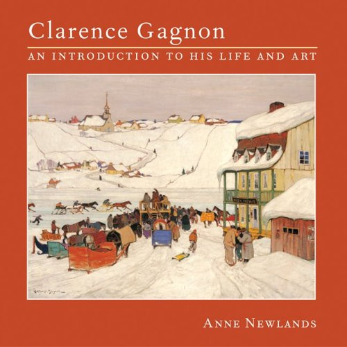 Clarence Gagnon : An Introduction to His Life and Art (Paperback)