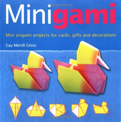 Minigami : Mini Origami Projects for Cards,: Gay Merrill Gross