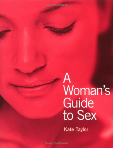 A Woman's Guide to Sex: Kate Taylor