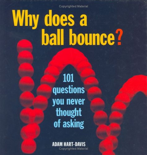9781554071135: Why Does a Ball Bounce?: 101 Questions You Never Thought of Asking