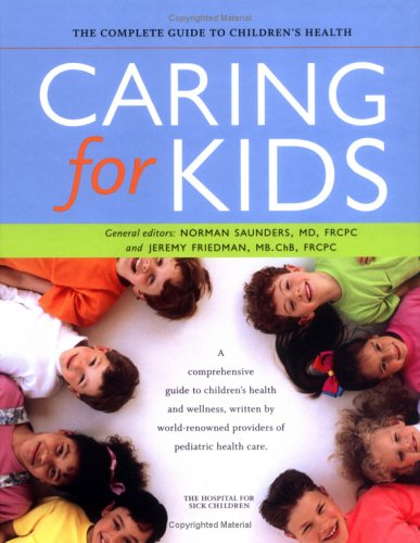 9781554071609: Caring for Kids: The Complete Guide to Children's Health