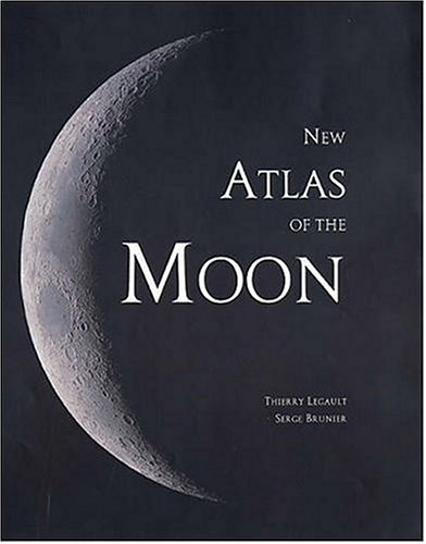 New Atlas of the Moon: Serge Brunier, Thierry Legault (Photographer)