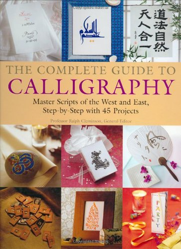 9781554071791: The Complete Guide to Calligraphy: Master Scripts of the West and East, Step-by-Step with 45 Projects