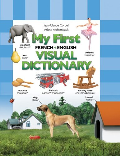 My First French/English Visual Dictionary (My First Visual Dictionary) (1554071933) by Corbeil, Jean-Claude; Archambault, Ariane