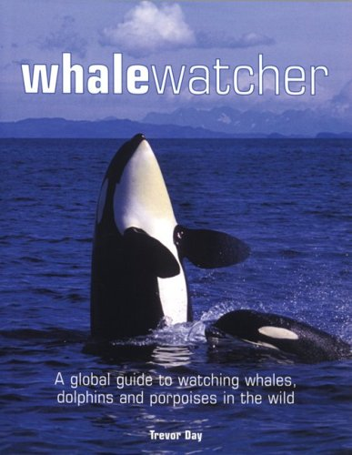 9781554072002: Whale Watcher: A Global Guide to Watching Whales, Dolphins, and Porpoises in the Wild