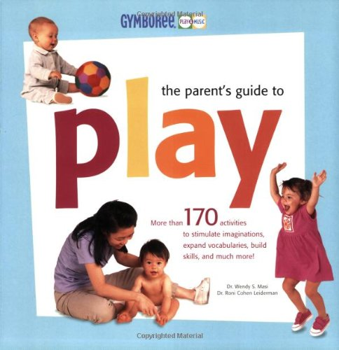 9781554072057: Gymboree - The Parent's Guide to Play (Gymboree Play & Music)