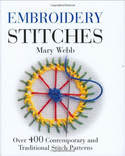 Embroidery Stitches: Over 400 Contemporary and Traditional Stitch Patterns: Webb, Mary