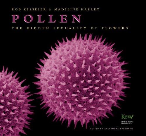 Pollen: The Hidden Sexuality of Flowers: Kesseler, Rob, Harley,