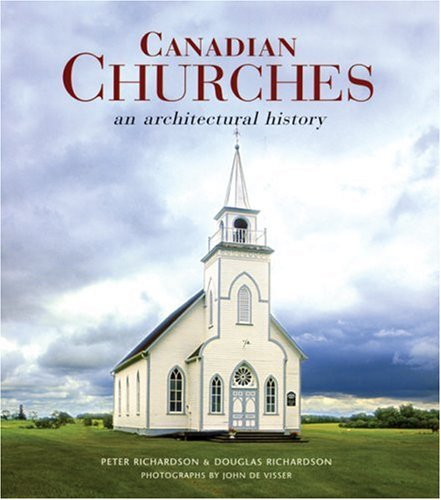 Canadian Churches: An Architectural History (Hardback): Peter Richardson, Douglas Richardson