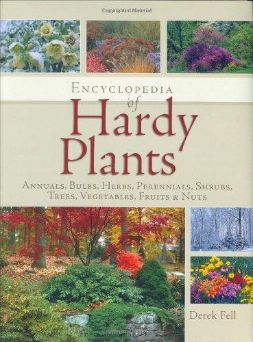 9781554072408: Encyclopedia of Hardy Plants: Annuals, Bulbs, Herbs, Perennials, Shrubs, Trees, Vegetables, Fruits and Nuts